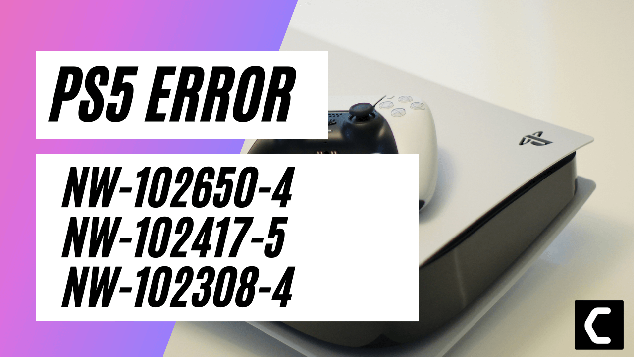 PS5 Error Code NW-102650-4, NW-102417-5, NW-102308-4