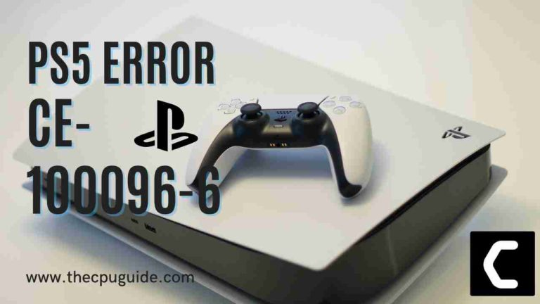 How To Fix PS5 Error Code CE-100096-6? An Unidentified Error Occurred?