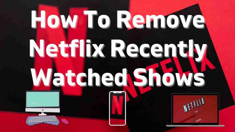 How To Remove Netflix Recently Watched Shows?