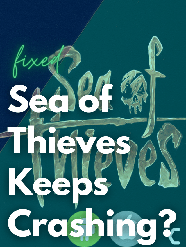 Sea of Thieves Keeps Crashing? Complete Guide