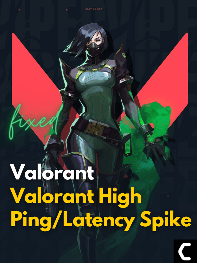 Valorant High Ping/Latency Spike? Amazing Best Fixes