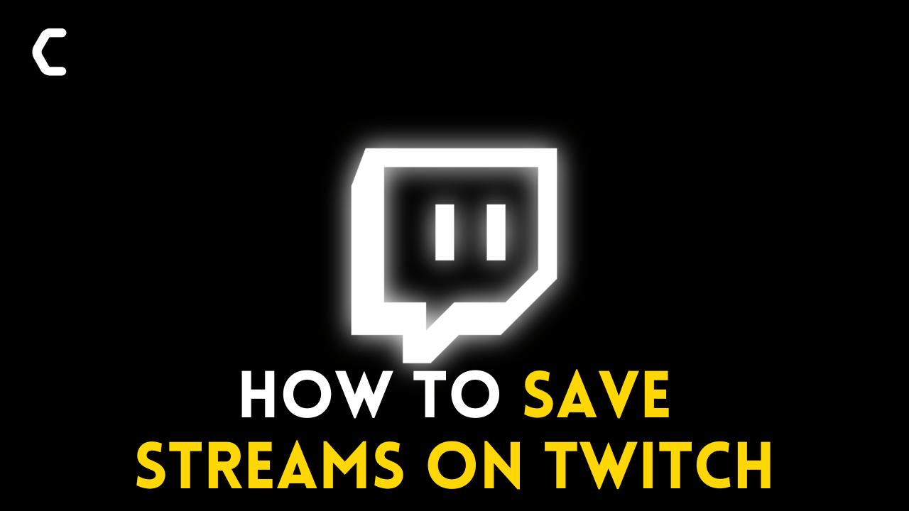 How to Save Streams on Twitch? Why Won't My Twitch Streams Save?